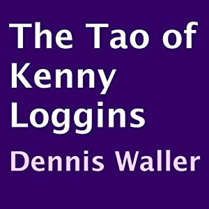 The Tao of Kenny Loggins | [Dennis Waller]