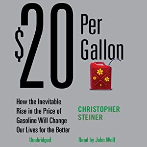 How the Rise in the Price of Gas Will Change Our Lives for the Better - Christopher Steiner