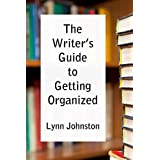 The Writer's Guide to Getting Organized: Take Control of Your Creative Life 10 Minutes at a Time ~ Lynn Johnston