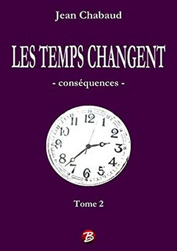 Jean Chabaud - LES TEMPS CHANGENT - Tome 2: Conséquences (French Edition)