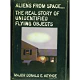 Aliens from Space: The Real Story of Unidentified Flying Objectsby Donald Edward Keyhoe