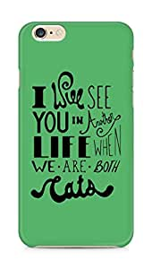 AMEZ i will see you in another life Back Cover For Apple iPhone 6s Plus