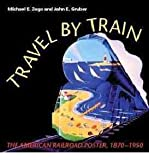 img - for By Michael E. Zega Travel by Train: The American Railroad Poster, 1870-1950 [Hardcover] book / textbook / text book
