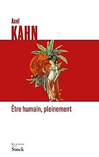 Etre humain, pleinement, Kahn, Axel
