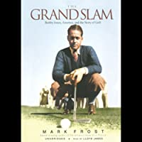 The Grand Slam: Bobby Jones, America, and the Story of Golf (       UNABRIDGED) by Mark Frost Narrated by Grover Gardner