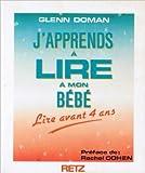 J'apprends à lire à mon bébé : Lire avant 4 ans de Glenn Doman ( 6 mai 1980 )