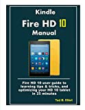 Kindle  Fire HD 10 Manual: Fire HD 10 user guide to learning tips & tricks, and optimizing your HD 10 tablet in 25 minutes