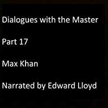 Dialogues with the Master: Part 17 Audiobook by Max Khan Narrated by Edward Lloyd