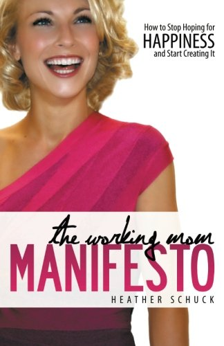 The Working Mom Manifesto: How To Stop Hoping For Happiness And Start Creating It front-1067621