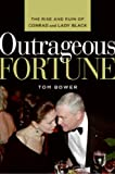 Outrageous Fortune: The Rise and Ruin of Conrad and Lady Black (0061146145) by Bower, Tom