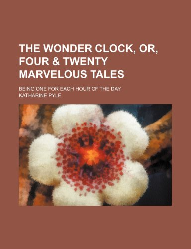 The wonder clock, or, Four & twenty marvelous tales; being one for each hour of the day