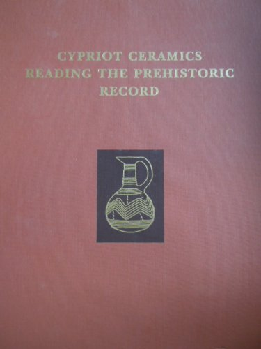 Cypriot Ceramics: Reading the Prehistoric Record (University Museum Monograph)