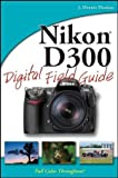 Nikon D300 Digital Field Guide J. Dennis Thomas
