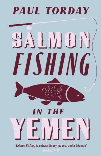 Paul Torday - Salmon Fishing In The Yemen (English Edition)
