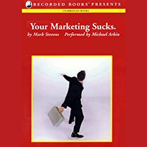 Your Marketing Sucks. | [Mark Stevens]