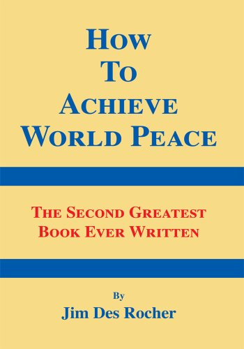 Jim Des Rocher - How to Achieve World Peace