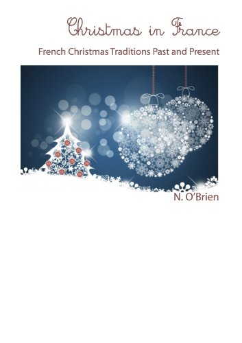N O'Brien - Christmas in France: French Christmas Traditions Past and Present (English Edition)