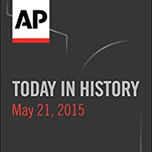Today in History: May 21, 2015  by Associated Press Narrated by Camille Bohannon