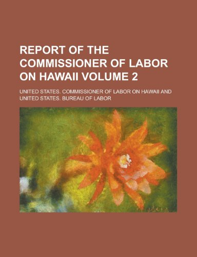 Report of the Commissioner of Labor on Hawaii Volume 2