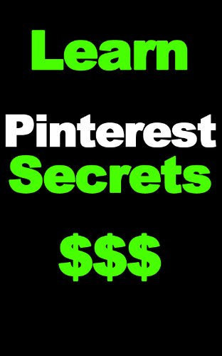 Learn Pinterest Secrets $$$ – Rake In The Money With The Hottest Social Networking Site!