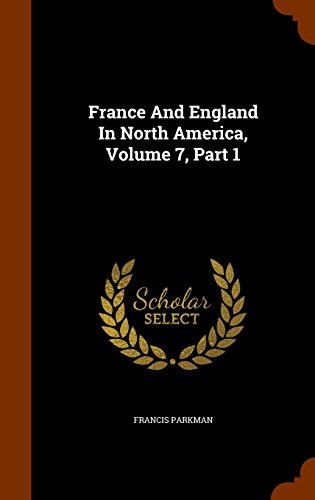 France And England In North America, Volume 7, Part 1