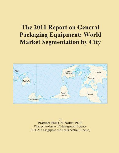 The 2011 Report on General Packaging Equipment: World Market Segmentation by City
