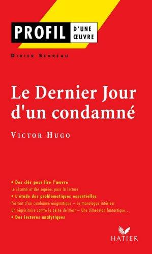 Victor Hugo - Profil - Hugo (Victor) : Le Dernier jour d'un condamné : Analyse littéraire de l'oeuvre (Profil d'une Oeuvre)