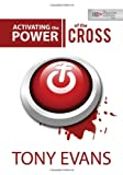 Activating the Power of the Cross (0802407226) by Evans, Tony