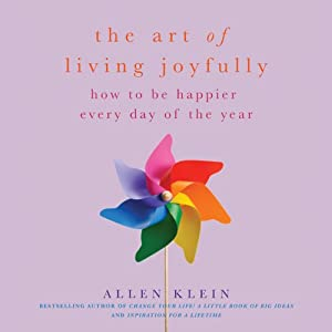 The Art of Living Joyfully: How to Be Happier Every Day of the Year | [Allen Klein]