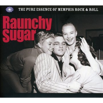Raunchy Sugar The Pure Essence Of Memphis Rock