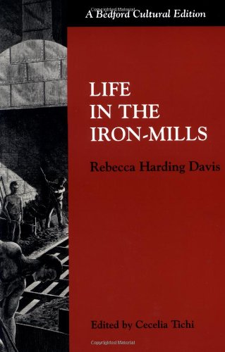 "essay analysis story life iron mills rebecca harding davis Context ""life in the iron mills"" is a short story (or novella) written by rebecca harding davis in 1861, set in the factory world of the nineteenth century it is."