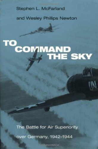 To Command the Sky: The Battle for Air Superiority Over Germany, 1942-1944 (Smithsonian History of Aviation and Spacefli