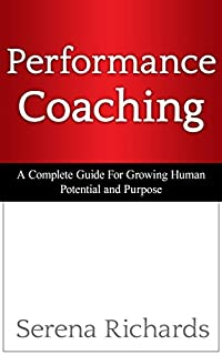 Performance Coaching: How To Coach People For Performance, Increase Their Potential. Become An Inspiring Leader: Advanced Coaching Techniques And Tools ... Qualities, Coaching For Performance Book 1) by Serena Richards ebook deal