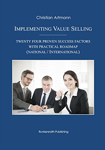 Implementing Value Selling: Twenty Four Proven Success Factors With Practical Roadmap (national / international), by Christian Artmann