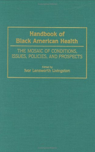 Handbook Of Black American Health: The Mosaic Of Conditions, Issues, Policies, And Prospects