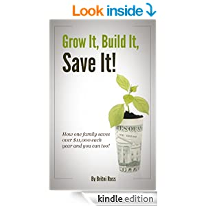 Grow It, Build It, Save It! How one family saves over $11,000 each year, and you can too!