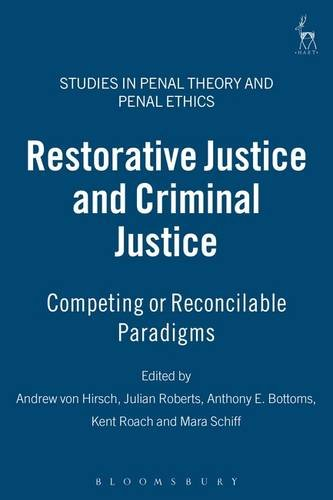 Restorative Justice and Criminal Justice: Competing or Reconcilable Paradigms? (Studies in Penal Theory and Penal Ethics