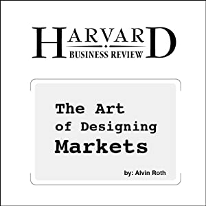 The Art of Designing Markets (Harvard Business Review) Periodical