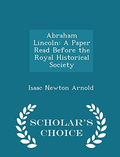 Abraham Lincoln: A Paper Read Before the Royal Historical Society - Scholar's Choice Edition