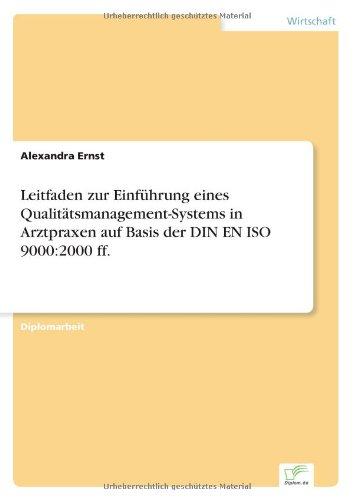 Leitfaden Zur Einführung Eines Qualitätsmanagement-Systems In Arztpraxen Auf Basis Der Din En Iso 9000: 2000 Ff. (German Edition)