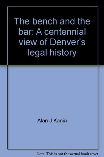 The bench and the bar: A centennial view of Denver's legal history