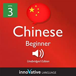Learn Chinese with Innovative Language's Proven Language System - Level 3: Beginner Chinese Audiobook