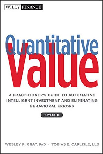 Download Quantitative Value, + Web Site: A Practitioner's Guide to Automating Intelligent Investment and Eliminating Behavioral Errors