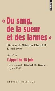 """"""" Du sang, de la sueur et des larmes"""" : discours du Premier ministre Winston Churchill devant la Chambre des communes, le 13 mai et le 18 juin 1940 ; suivi de """"L'appel du 18 juin"""" : déclarations du général de Gaulle sur les ondes de la BBC, le 18 et le 22 juin 1940, Churchill, Winston"""