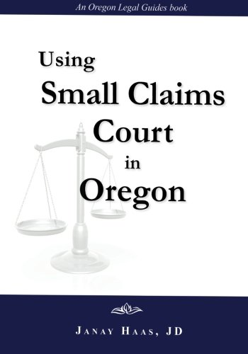 Using Small Claims Court in Oregon: An Oregon Legal Guides Book