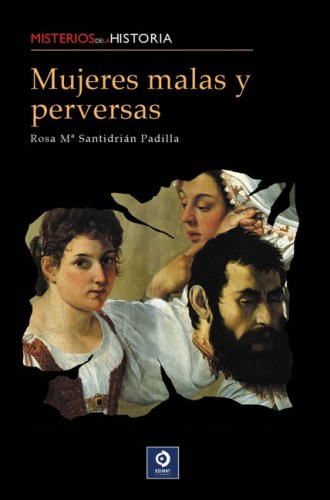 Mujeres malas y perversas (Misterios de la historia) (Spanish Edition)