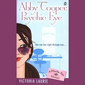 Abby Cooper, Psychic Eye: Psychic Eye Mysteries, Book 1 | [Victoria Laurie]