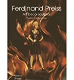 img - for [(Ferdinand Preiss: Art Deco Sculptor - The Fire and the Flame )] [Author: Alberto Shayo] [Apr-2005] book / textbook / text book