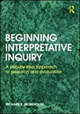 img - for Beginning Interpretative Inquiry: A Step-by-Step Approach to Research and Evaluation book / textbook / text book