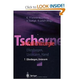 Tscherne Unfallchirurgie: Teil 1: Ellenbogen, Unterarm Teil 2: Hand (German Edition) K.-P. Schmit-Neuerburg, H. Towfigh, R. Letsch and R. Henkel